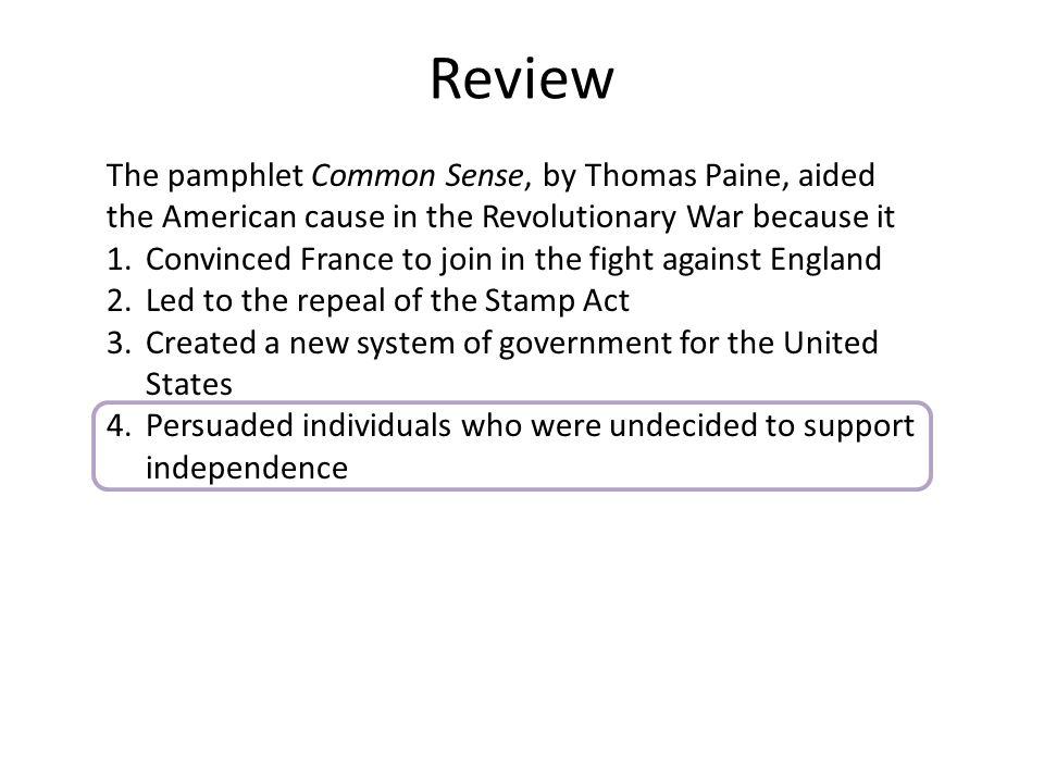 Review The pamphlet Common Sense, by Thomas Paine, aided the American cause in the Revolutionary War because it.