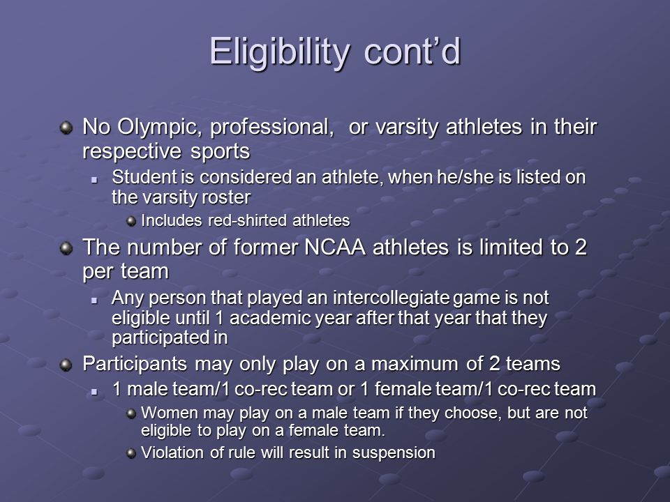 Eligibility cont'd No Olympic, professional, or varsity athletes in their respective sports.