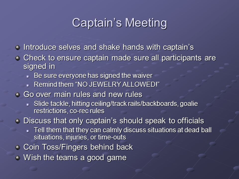 Captain's Meeting Introduce selves and shake hands with captain's