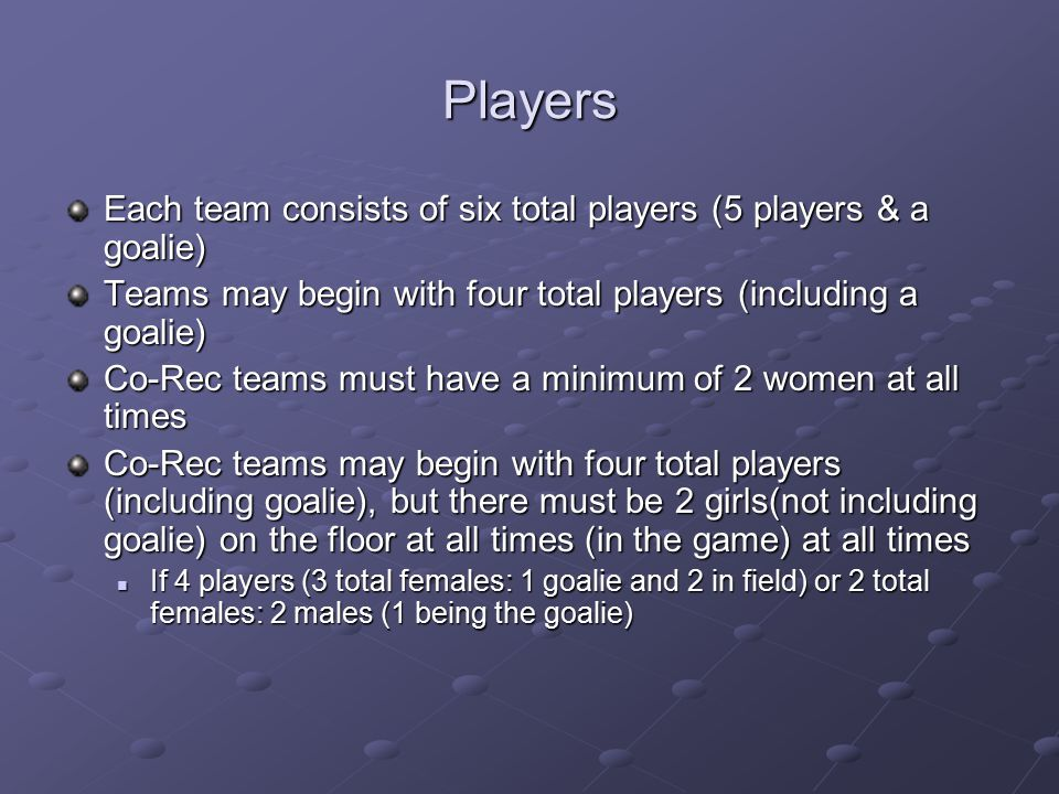 Players Each team consists of six total players (5 players & a goalie)