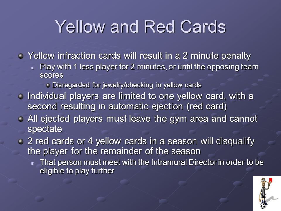 Yellow and Red Cards Yellow infraction cards will result in a 2 minute penalty.