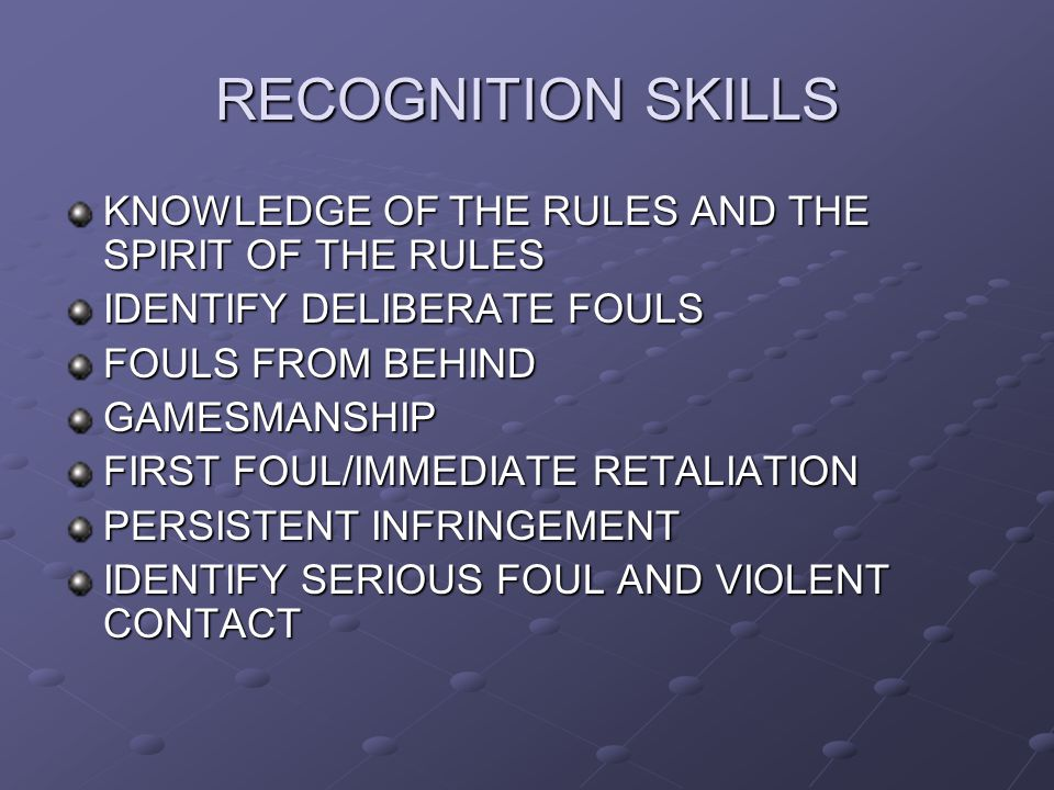 RECOGNITION SKILLS KNOWLEDGE OF THE RULES AND THE SPIRIT OF THE RULES