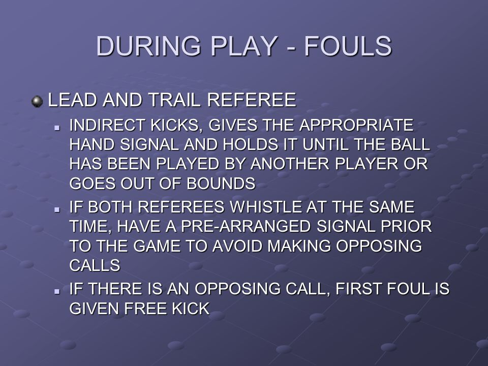 DURING PLAY - FOULS LEAD AND TRAIL REFEREE