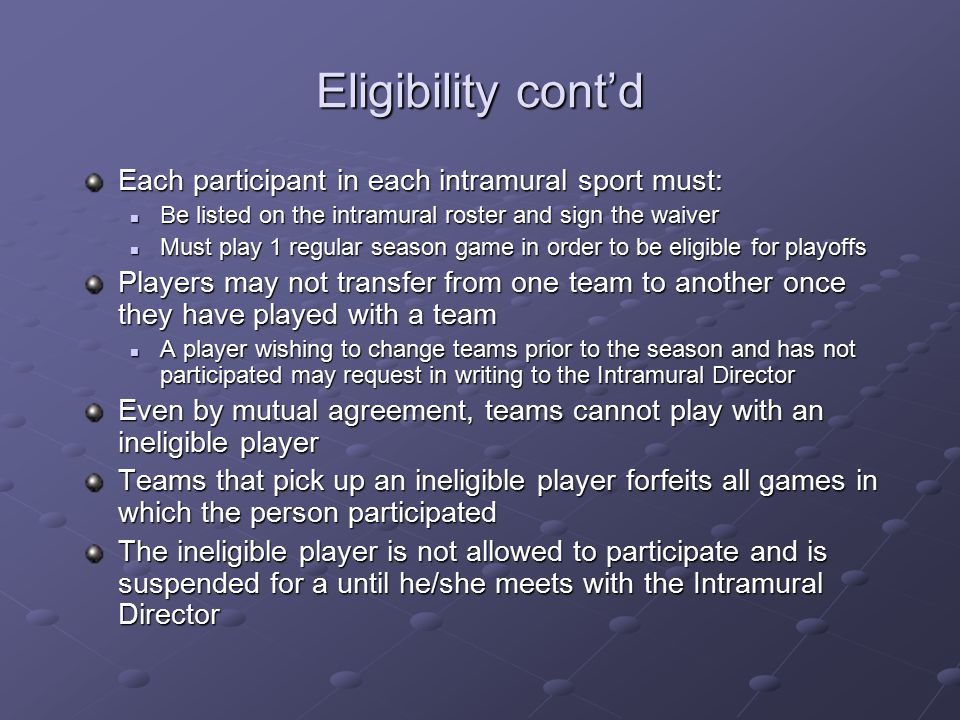Eligibility cont'd Each participant in each intramural sport must: