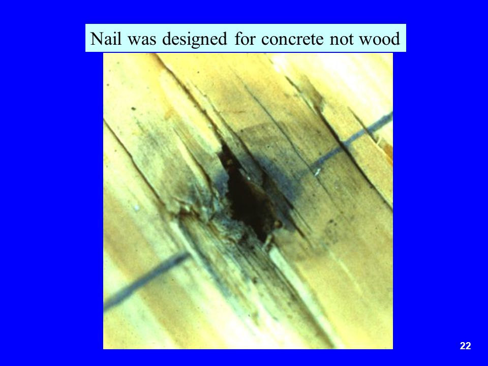 Nail was designed for concrete not wood