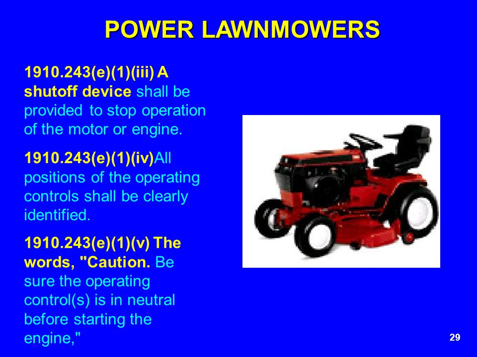 POWER LAWNMOWERS 1910.243(e)(1)(iii) A shutoff device shall be provided to stop operation of the motor or engine.