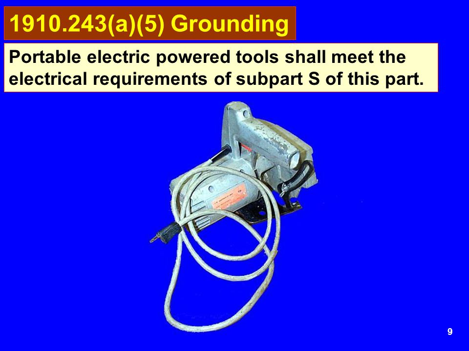 1910.243(a)(5) Grounding Portable electric powered tools shall meet the electrical requirements of subpart S of this part.