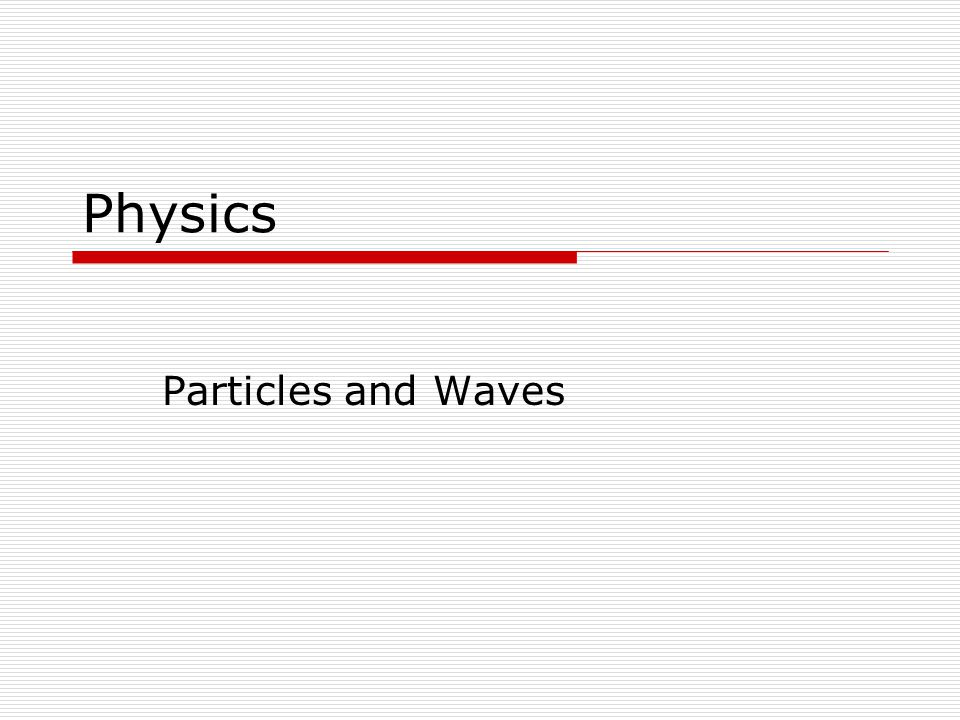 Physics Particles and Waves