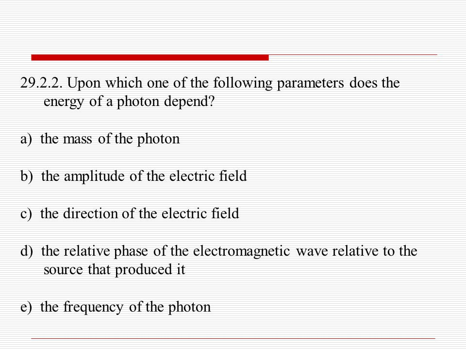 29.2.2. Upon which one of the following parameters does the energy of a photon depend