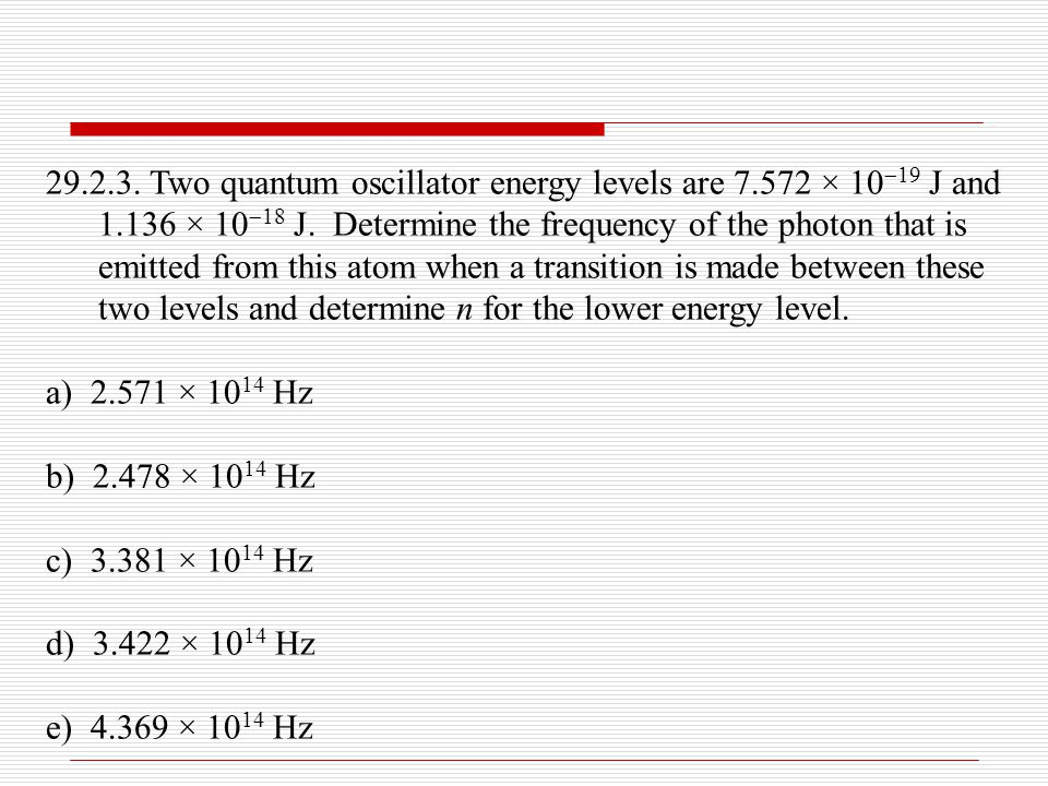 29. 2. 3. Two quantum oscillator energy levels are 7