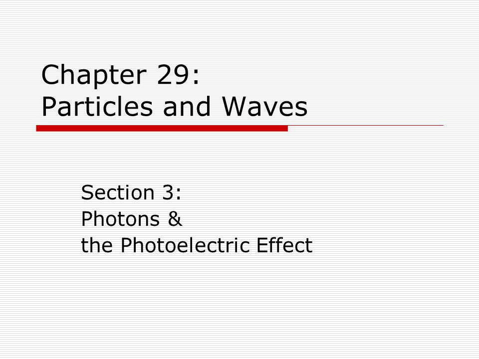 Chapter 29: Particles and Waves