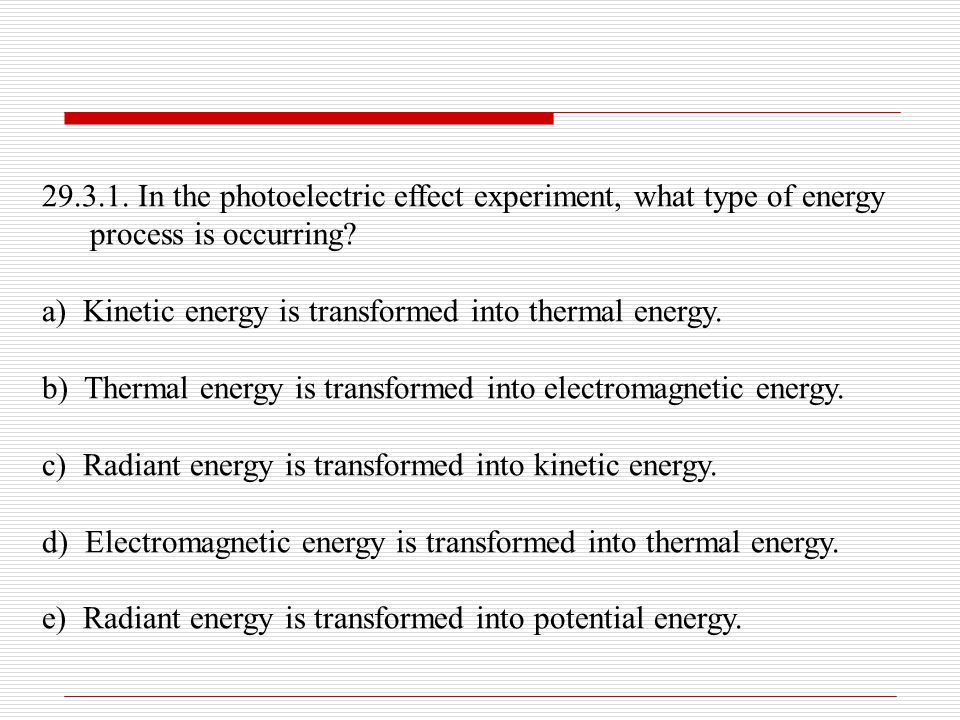 29.3.1. In the photoelectric effect experiment, what type of energy process is occurring