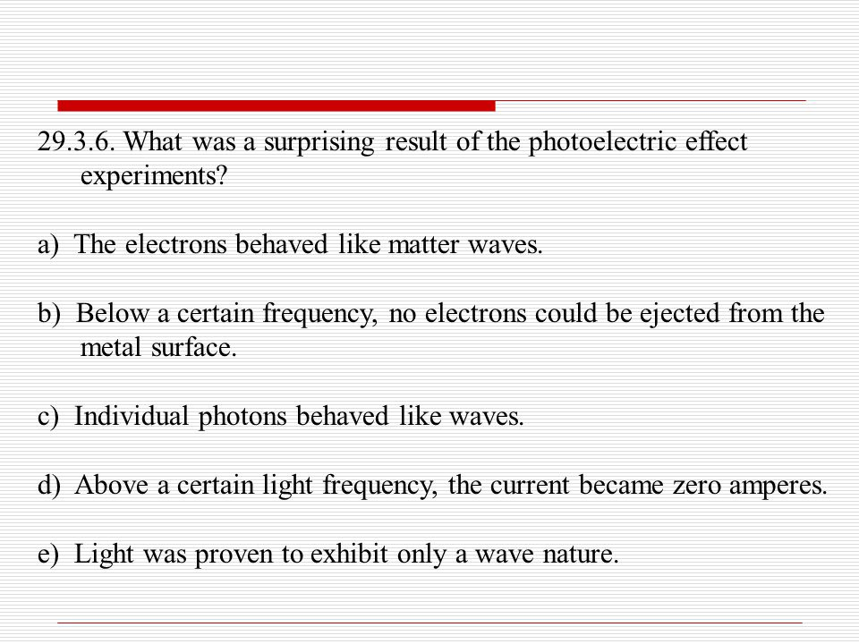 29.3.6. What was a surprising result of the photoelectric effect experiments