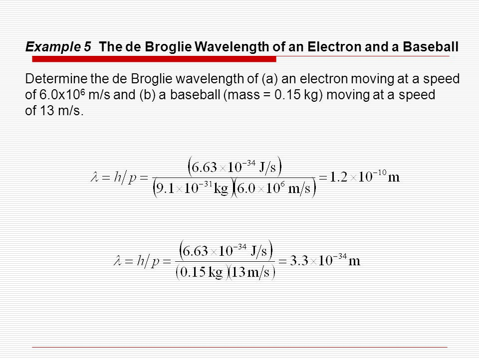 Example 5 The de Broglie Wavelength of an Electron and a Baseball