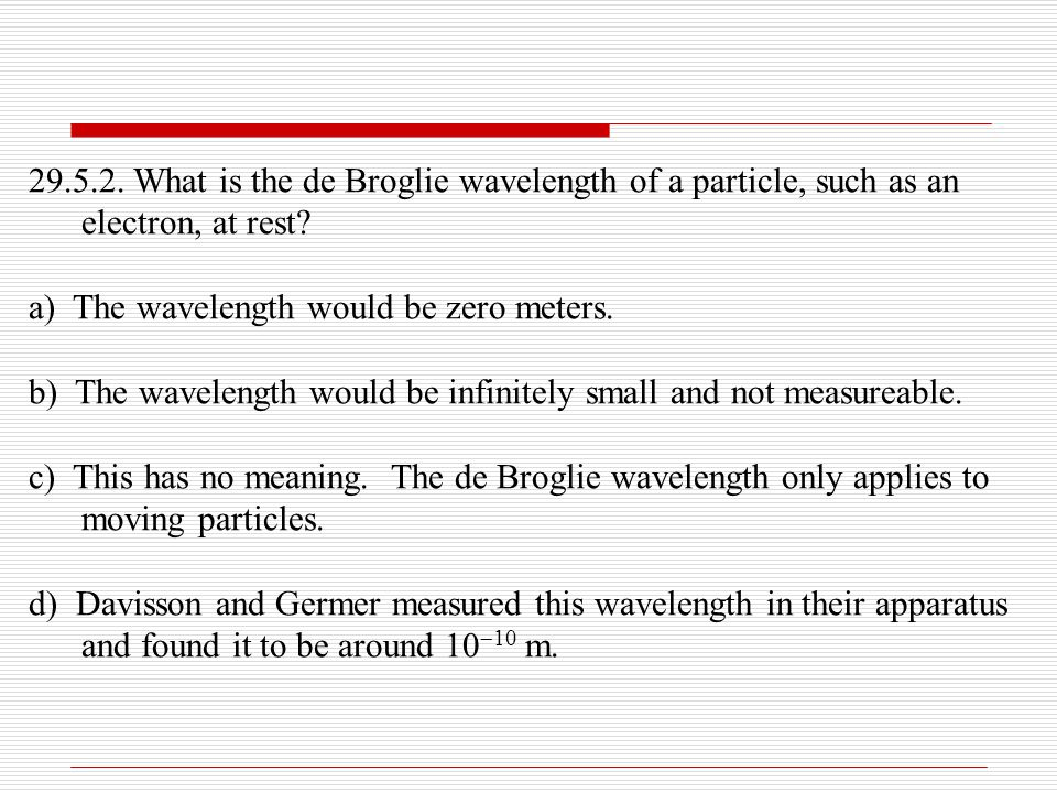 29.5.2. What is the de Broglie wavelength of a particle, such as an electron, at rest