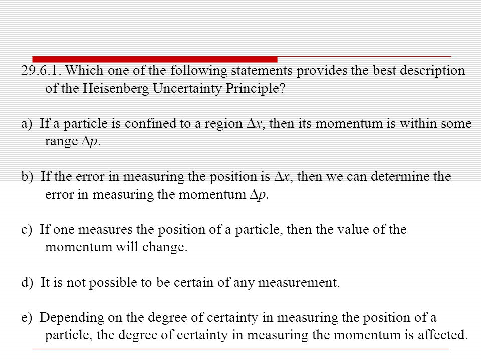 29.6.1. Which one of the following statements provides the best description of the Heisenberg Uncertainty Principle