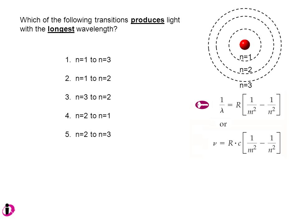 n=3 n=2. n=1. Which of the following transitions produces light with the longest wavelength 1. n=1 to n=3.