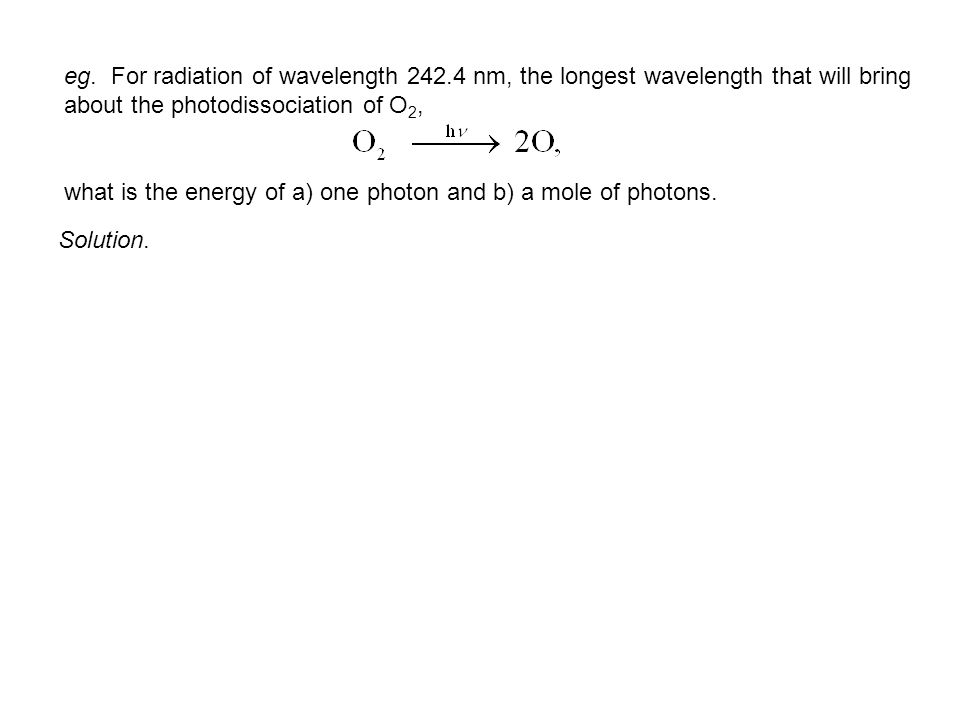 eg. For radiation of wavelength 242