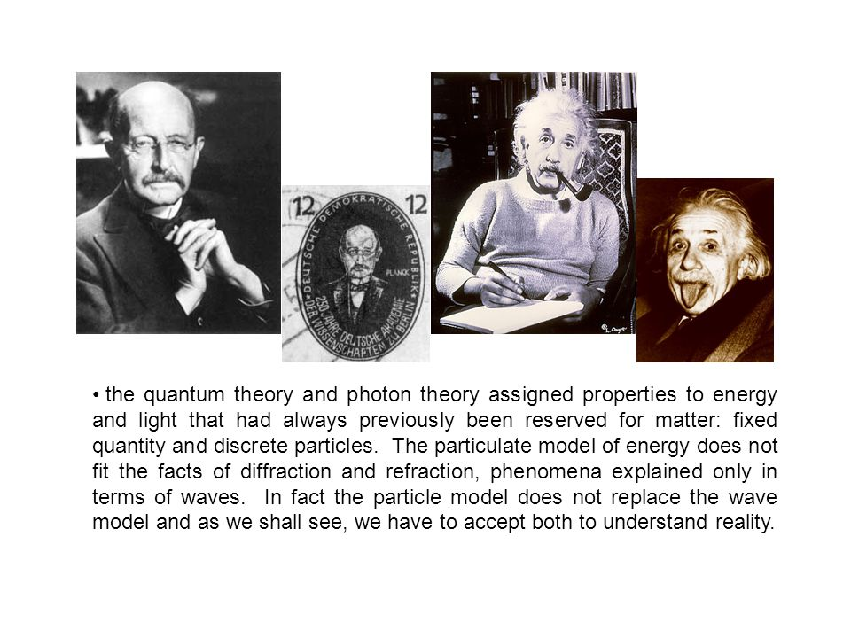 the quantum theory and photon theory assigned properties to energy and light that had always previously been reserved for matter: fixed quantity and discrete particles.