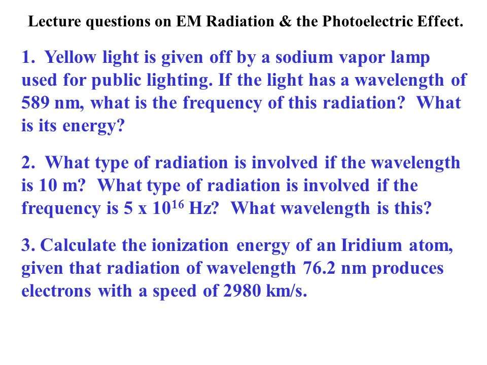 Lecture questions on EM Radiation & the Photoelectric Effect.
