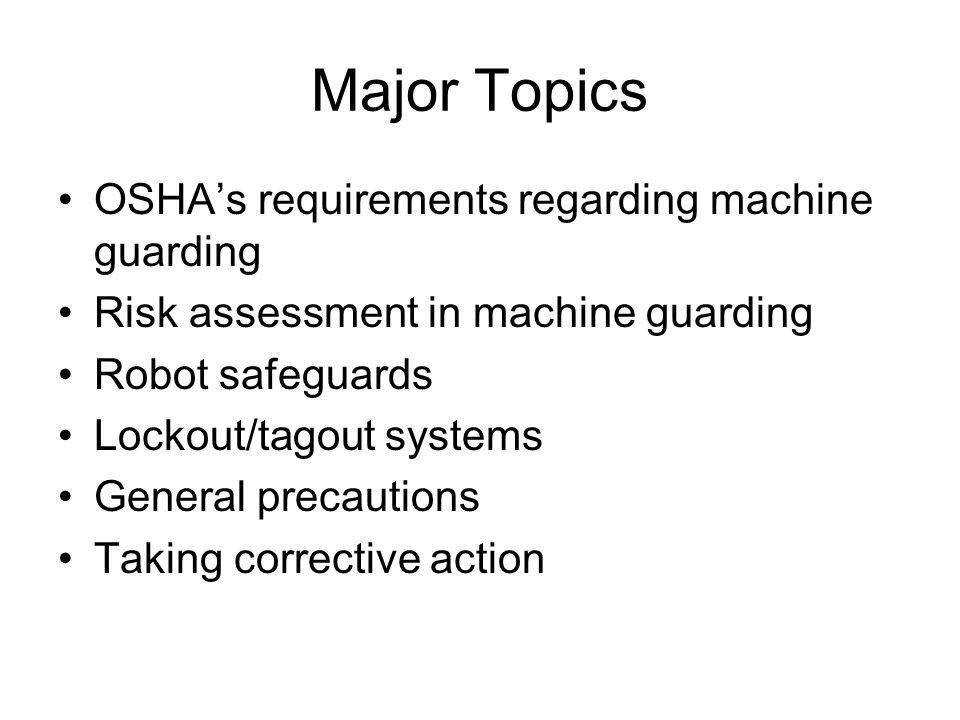 Major Topics OSHA's requirements regarding machine guarding