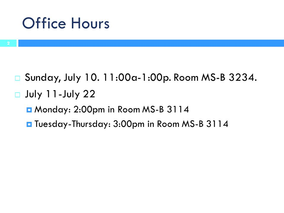 Office Hours Sunday, July 10. 11:00a-1:00p. Room MS-B 3234.