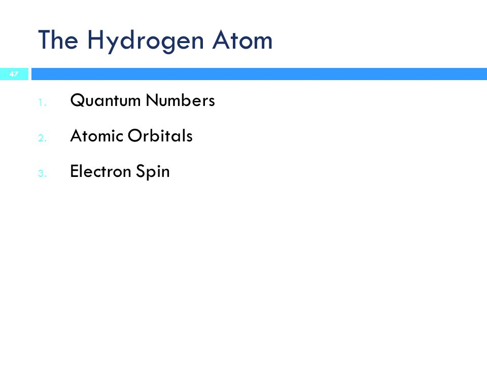 The Hydrogen Atom Quantum Numbers Atomic Orbitals Electron Spin