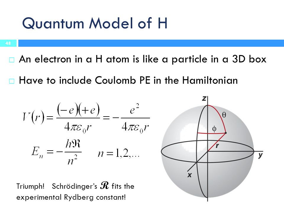 Quantum Model of H An electron in a H atom is like a particle in a 3D box. Have to include Coulomb PE in the Hamiltonian.