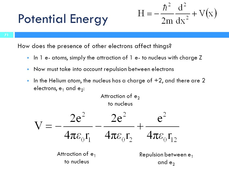 Potential Energy How does the presence of other electrons affect things In 1 e- atoms, simply the attraction of 1 e- to nucleus with charge Z.