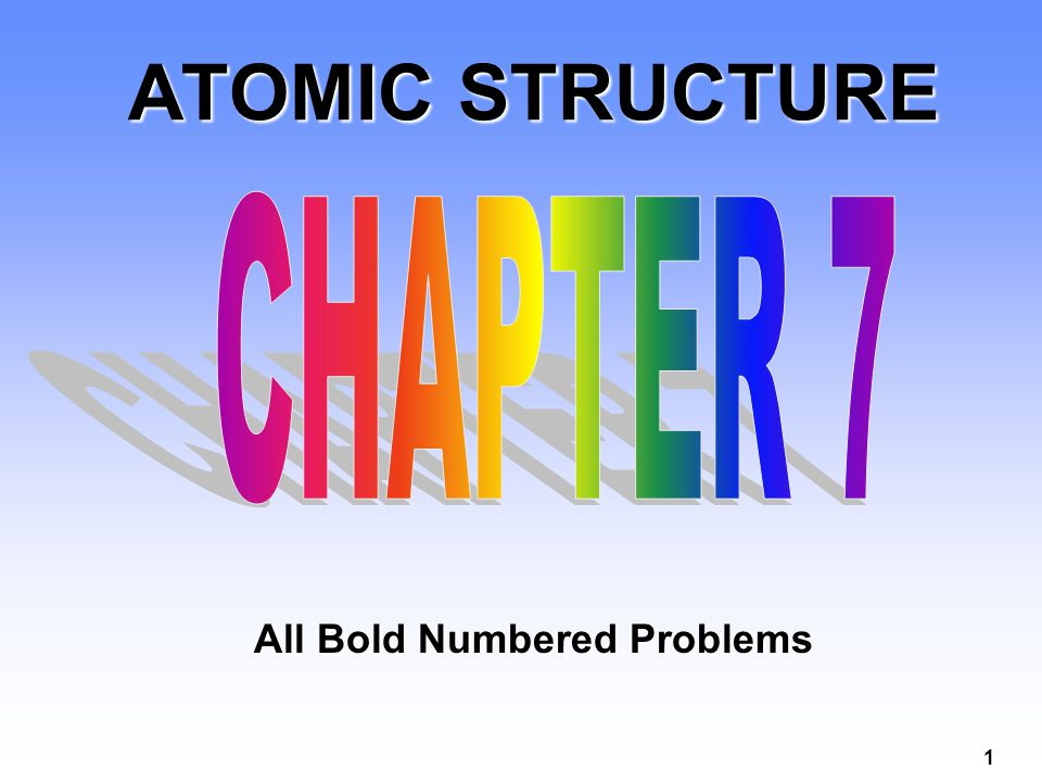 ATOMIC STRUCTURE CHAPTER 7 All Bold Numbered Problems
