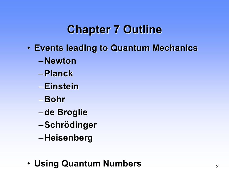 Chapter 7 Outline Events leading to Quantum Mechanics Newton Planck