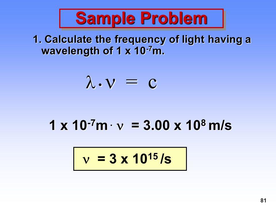  •  = c Sample Problem 1 x 10-7m . n = 3.00 x 108 m/s