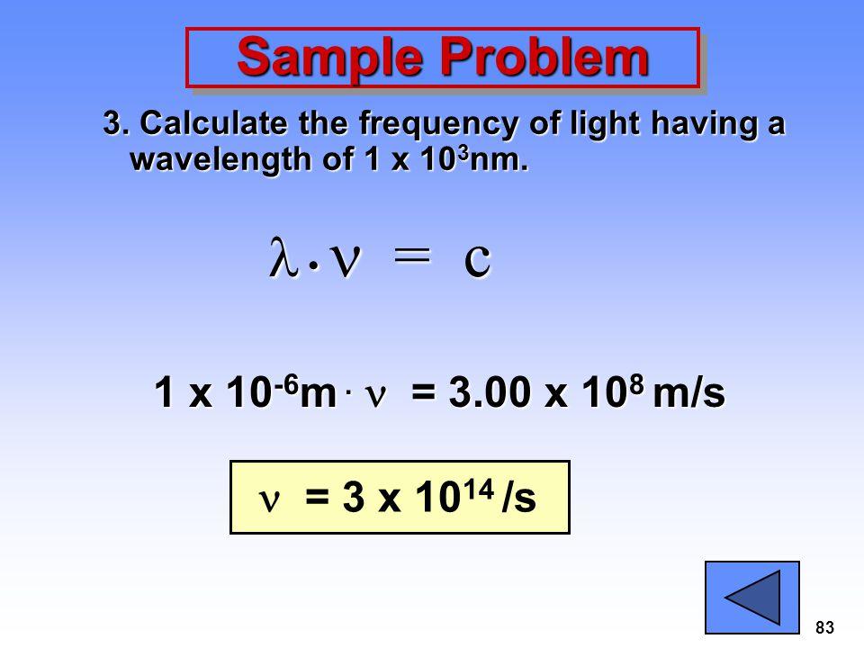  •  = c Sample Problem 1 x 10-6m . n = 3.00 x 108 m/s
