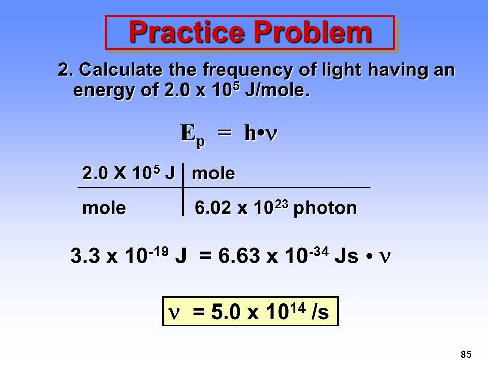 Practice Problem Ep = h•  = 5.0 x 1014 /s