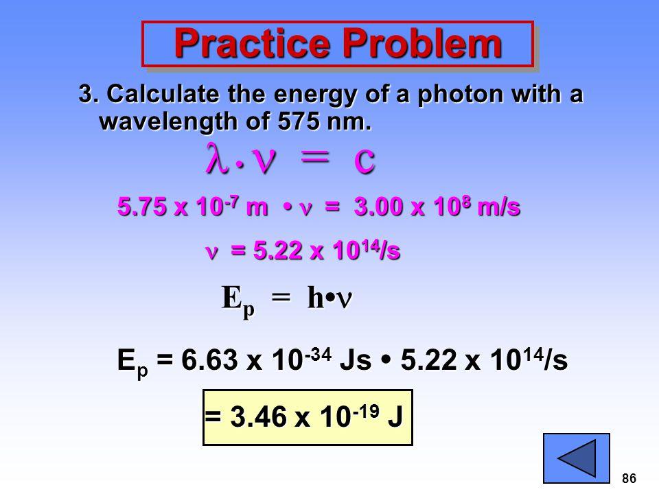  •  = c Practice Problem Ep = h•