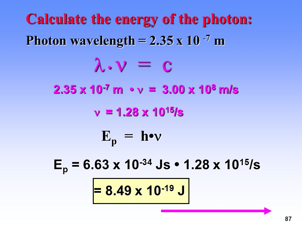  •  = c Calculate the energy of the photon: Ep = h•