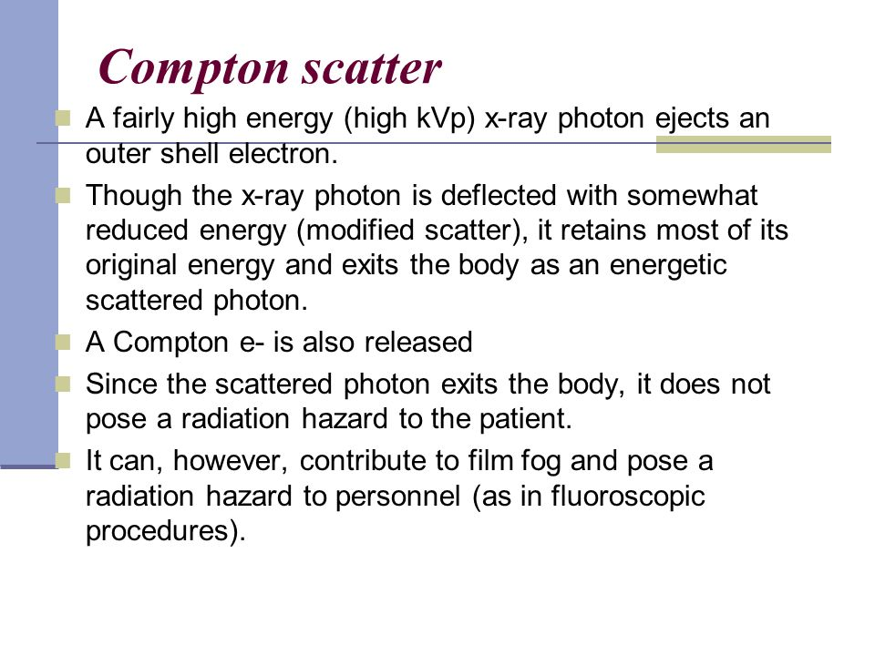 Compton scatter A fairly high energy (high kVp) x-ray photon ejects an outer shell electron.