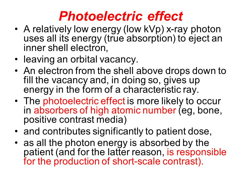 Photoelectric effect A relatively low energy (low kVp) x-ray photon uses all its energy (true absorption) to eject an inner shell electron,