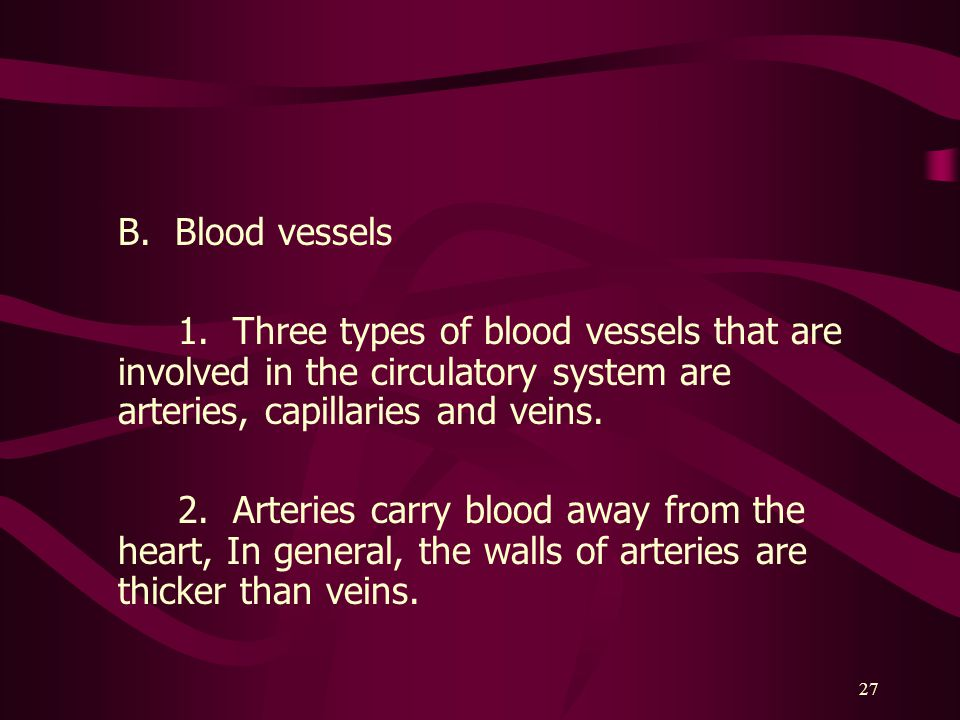 B. Blood vessels 1. Three types of blood vessels that are involved in the circulatory system are arteries, capillaries and veins.