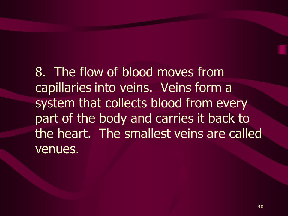 8. The flow of blood moves from capillaries into veins