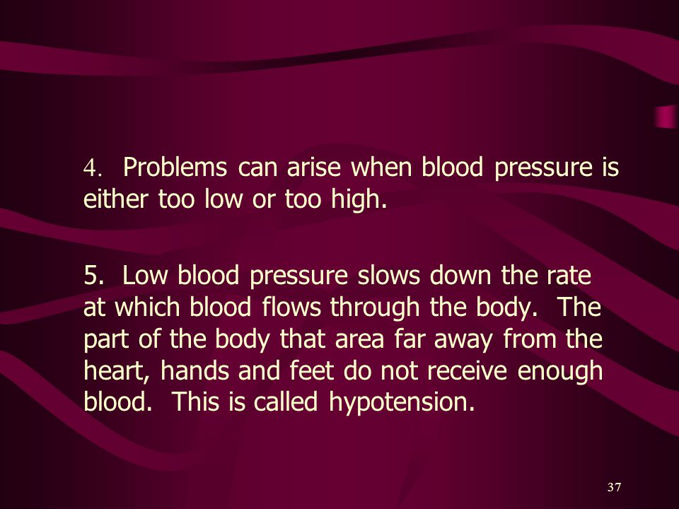 4. Problems can arise when blood pressure is either too low or too high.