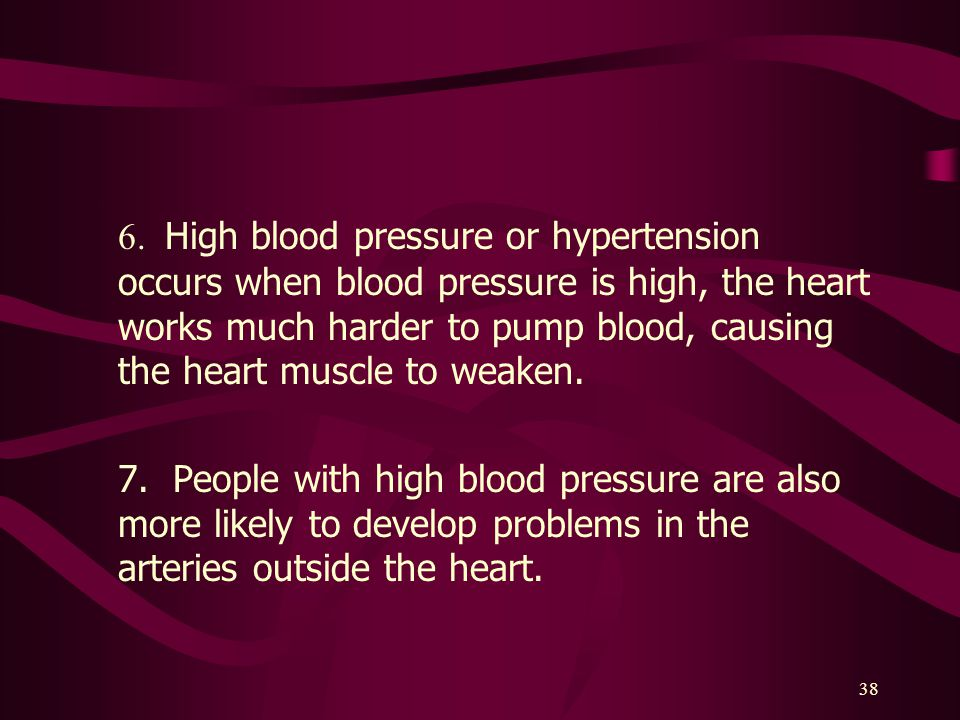6. High blood pressure or hypertension occurs when blood pressure is high, the heart works much harder to pump blood, causing the heart muscle to weaken.