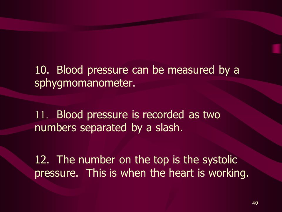 10. Blood pressure can be measured by a sphygmomanometer.