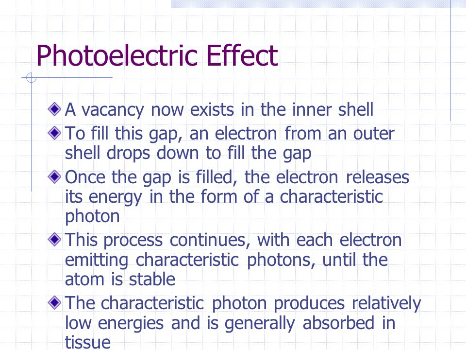 Photoelectric Effect A vacancy now exists in the inner shell