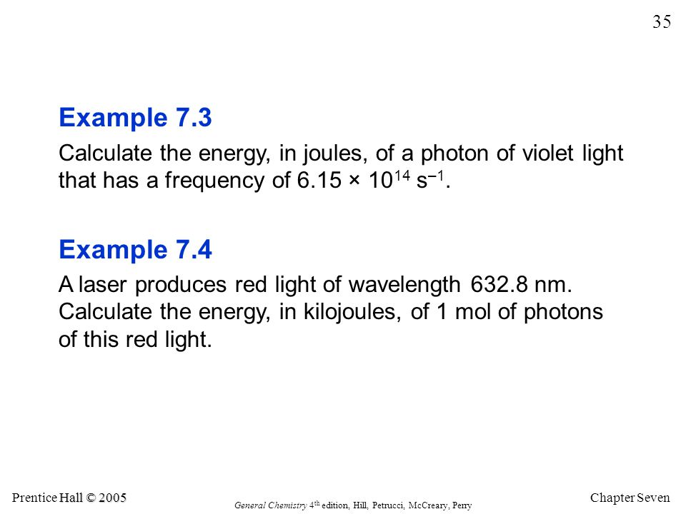Example 7.3 Calculate the energy, in joules, of a photon of violet light that has a frequency of 6.15 × 1014 s–1.