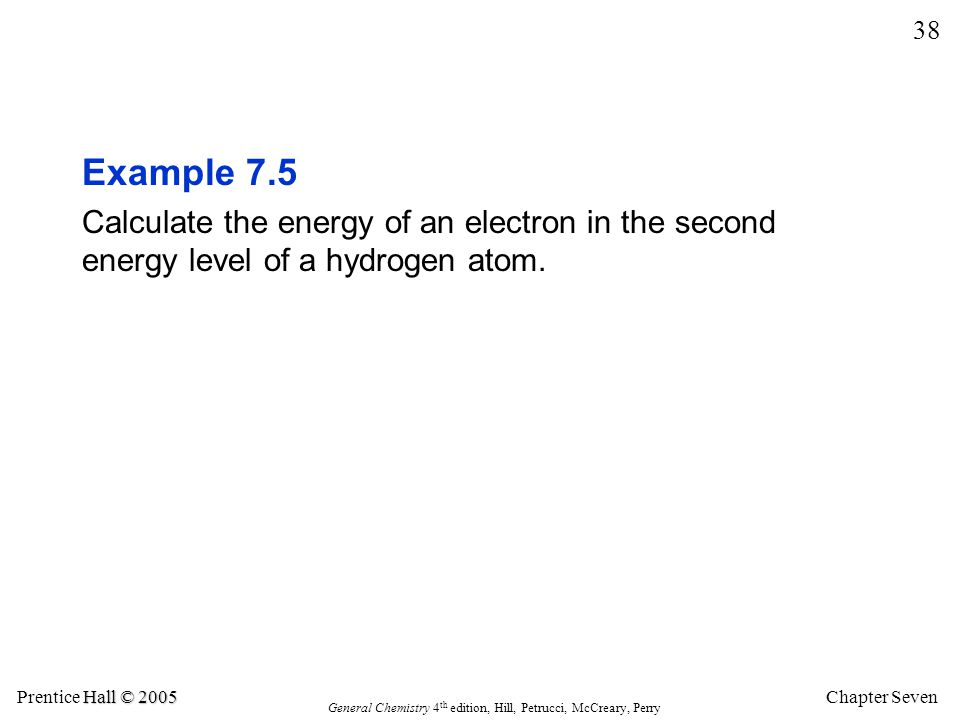 Example 7.5 Calculate the energy of an electron in the second energy level of a hydrogen atom.