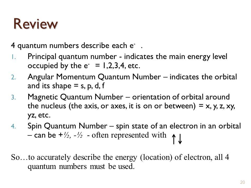 Review 4 quantum numbers describe each e- .