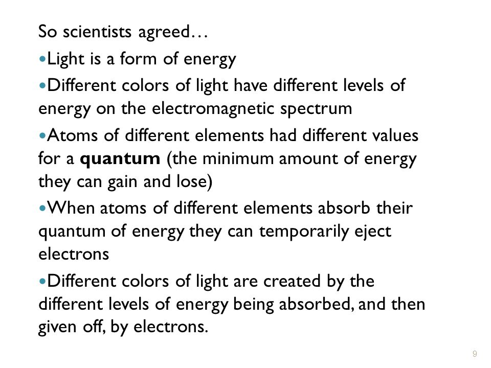 So scientists agreed… Light is a form of energy. Different colors of light have different levels of energy on the electromagnetic spectrum.