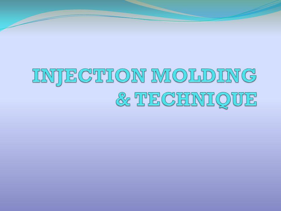 INJECTION MOLDING & TECHNIQUE
