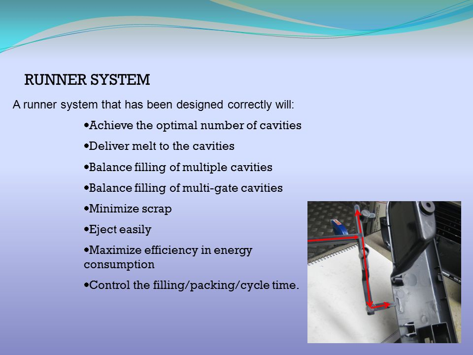 RUNNER SYSTEM A runner system that has been designed correctly will:
